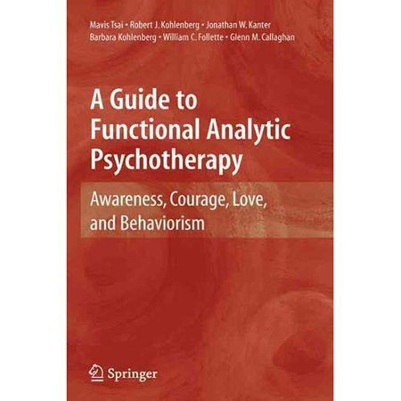 A Guide To Functional Analytic Psychotherapy  Awareness  Courage  Love  And Behaviorism