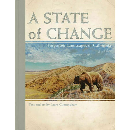 State of Change A Forgotten Landscapes of California by Laura Cunningham
