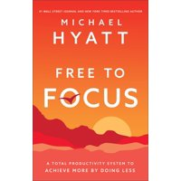 Free to Focus: A Total Productivity System to Achieve More by Doing Less (Hardcover)