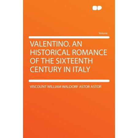 Valentino. an Historical Romance of the Sixteenth Century in Italy