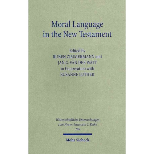 Moral Language in the New Testament : The Interrelatedness of Language and Ethics in Early Christian Writings. Kontexte Und Normen Neutestamentlicher Ethik / Contexts and Norms of New Testament Ethics. Volume II