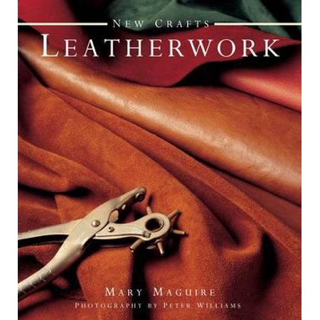 New Crafts: Leatherwork : 25 Practical Ideas for Hand-Crafted Leather Projects That Are Easy to Make at Home