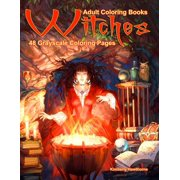 Adult Coloring Books Witches: Life Escapes Coloring Books 48 grayscale coloring pages of witches, wicca, potions, spells, warlocks, shaman, crystals, magic and more (Paperback)