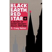 Black Earth, Red Star : A History of Soviet Security Policy, 1917 1991