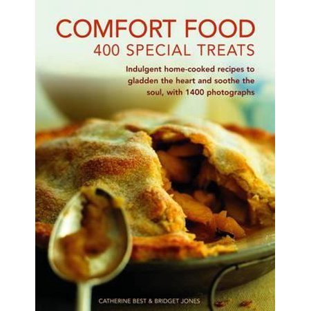 Comfort Food: 400 Special Treats : Indulgent Home-Cooked Recipes to Gladden the Heart and Soothe the Soul, with 1400