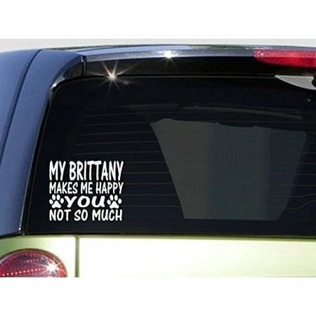 Brittany Makes Me Happy *I470* 6x6 inch vinyl quail hunting pointer e collar