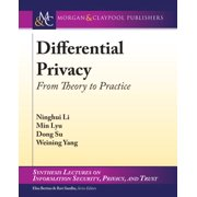 Synthesis Lectures on Information Security, Privacy, and Tru: Differential Privacy: From Theory to Practice (Hardcover)