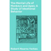 The Mental Life of Monkeys and Apes: A Study of Ideational Behavior - eBook