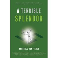 A Terrible Splendor : Three Extraordinary Men, a World Poised for War, and the Greatest Tennis Match Ever Played