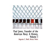 Paul Jones, Founder of the American Navy : A History, Volume I