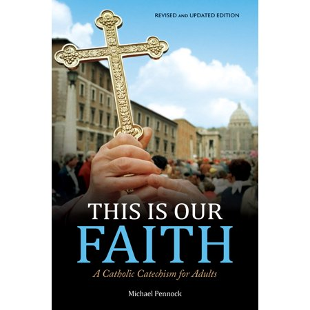 This Is Our Faith : A Catholic Catechism for