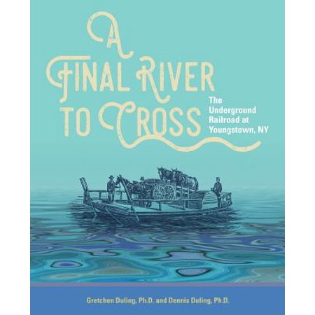 A Final River to Cross : The Underground Railroad at Youngstown,
