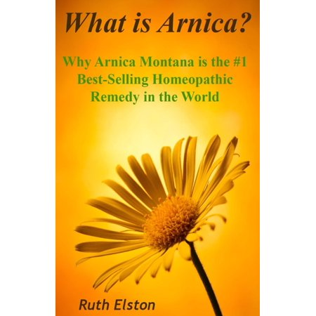 What Is Arnica? : Why Arnica Montana Is the #1 Best-Selling Homeopathic Remedy in the (Arnica Montana Tablets)