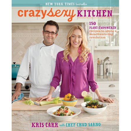 Crazy Sexy Kitchen   150 Plant Empowered Recipes To Ignite A Mouthwatering Revolution