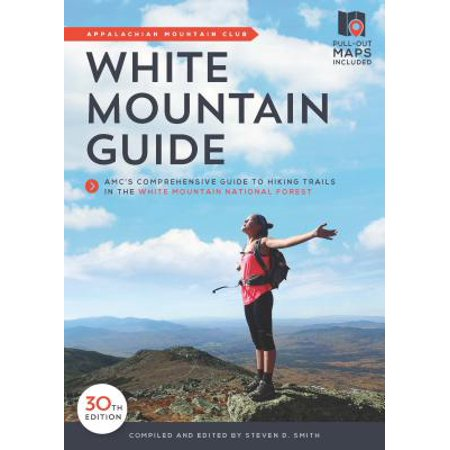 White Mountain Guide : AMC's Comprehensive Guide to Hiking Trails in the White Mountain National (Training Schedule For Hiking The Appalachian Trail)