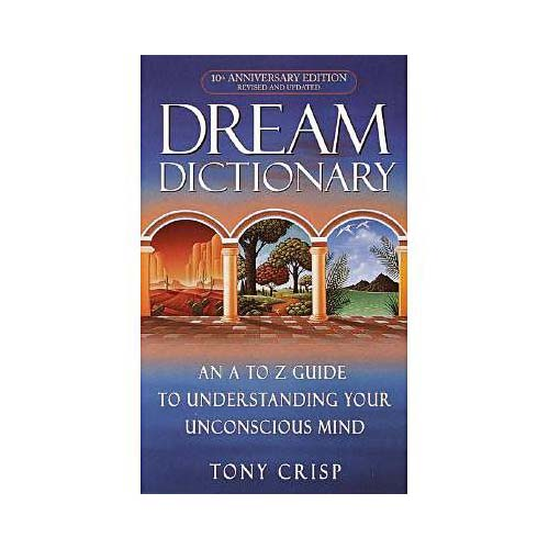 Dream Dictionary: An A to Z Guide to Understanding Your Unconsious Mind
