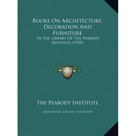 Books on Architecture, Decoration and Furniture : In the Library of the Peabody Institute (1920) - 1920 Decorations