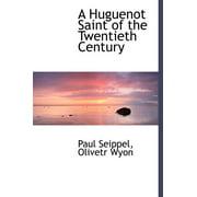 A Huguenot Saint of the Twentieth Century
