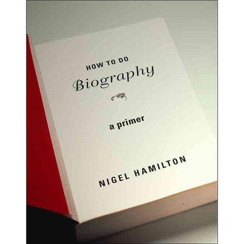 How to Do Biography: A Primer