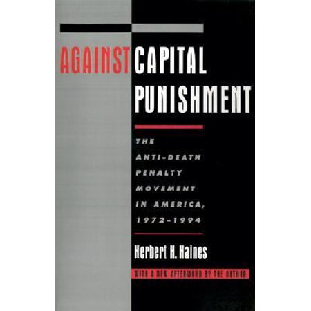 Against Capital Punishment  The Anti Death Penalty Movement In America  1972 1994