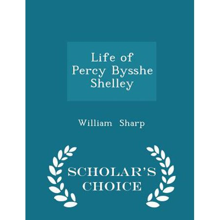 Life of Percy Bysshe Shelley - Scholar's Choice Edition