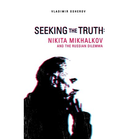 Seeking the Truth: Nikita Mikhalkov and the Russian Dilemma - eBook