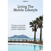 How to Become Location Independent and Live The Mobile Lifestyle - eBook
