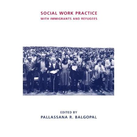 Social Work Practice with Immigrants and Refugees - (Best Practices For Social Work With Refugees And Immigrants)