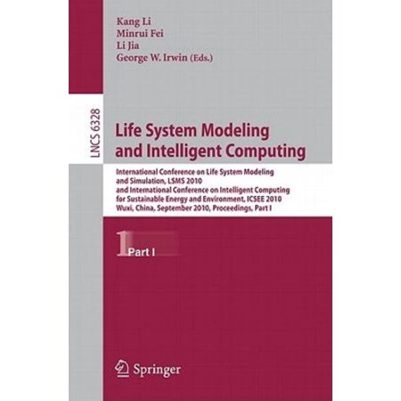 Life System Modeling And Intelligent Computing  International Conference On Life System Modeling And Simulation  Lsms 2010  And International Conferen