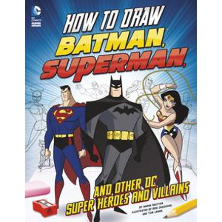 Super Hero And Villain (How to Draw Batman, Superman, and Other DC Super Heroes and Villains -)
