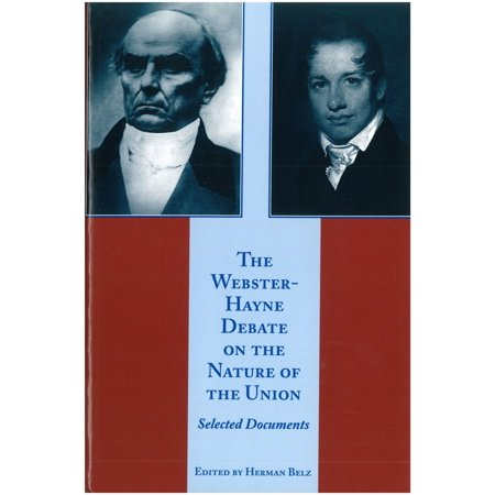 The Webster-Hayne Debate on the Nature of the Union -