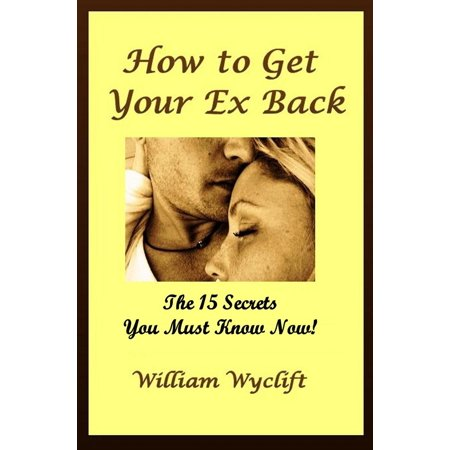 How to Get your Ex Back: 15 Secrets You Must Know Now! -