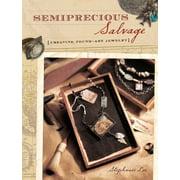 Semiprecious Salvage : Creating Found Art Jewelry