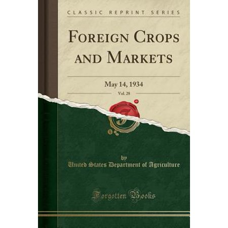 Foreign Crops and Markets, Vol. 28 : May 14, 1934 (Classic Reprint)