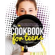 Cookbook for Teens: The Easy Teen Cookbook with 74 Fun & Delicious Recipes to Try (Paperback)