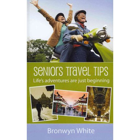 Seniors Travel Tips  Make The Most Of Your Senior Status In Your Travels  Get The Best Deals  Discounts And Be Your Own Travel Agent