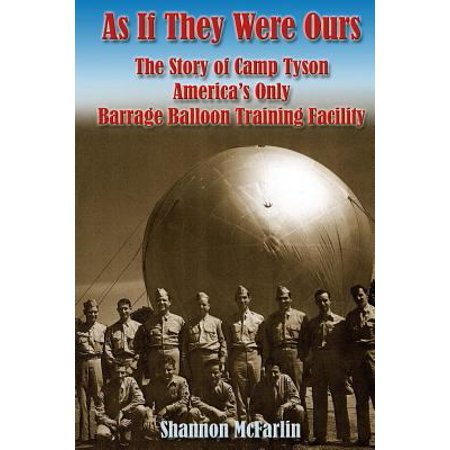 As If They Were Ours  The Story Of Camp Tyson   Americas Only Barrage Balloon Training Facility