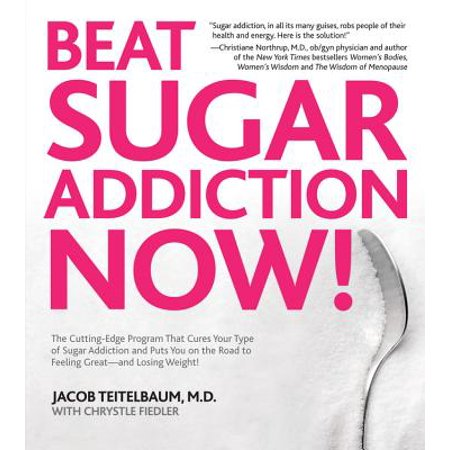 Beat Sugar Addiction Now! : The Cutting-Edge Program That Cures Your Type of Sugar Addiction and Puts You on the Road to Feeling Great - And