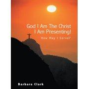 God I Am the Christ I Am Presenting! - eBook