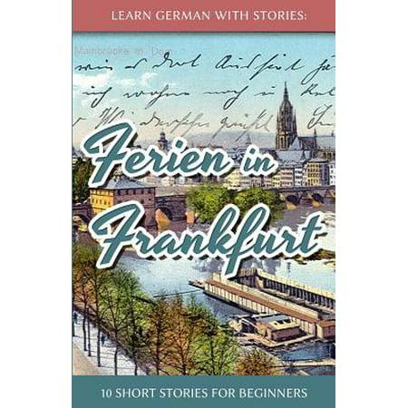 Learn German with Stories: Ferien in Frankfurt - 10 Short Stories for