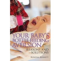 Your Baby's Bottle-feeding Aversion: Reasons and Solutions (Paperback)