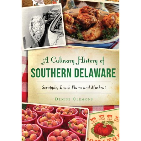 Delaware Today Online - American Palate: A Culinary History of Southern Delaware: Scrapple, Beach Plums and Muskrat (Paperback)