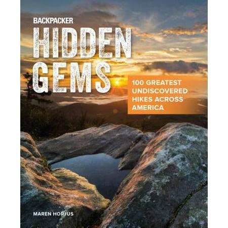 Backpacker Hidden Gems : 100 Greatest Undiscovered Hikes Across
