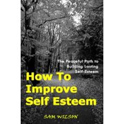 How To Improve Self-Esteem: The Peaceful Path to Building Lasting Self-Esteem - eBook