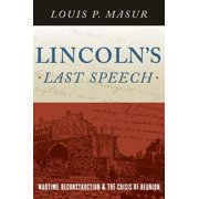 Lincoln's Last Speech : Wartime Reconstruction and the Crisis of Reunion