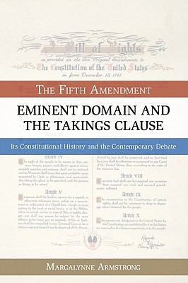 Eminent Domain And The Takings Clause The Fifth Amendment Its Cons Utional History And The
