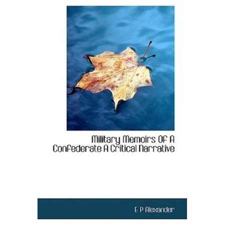 Military Memoirs of a Confederate a Critical Narrative