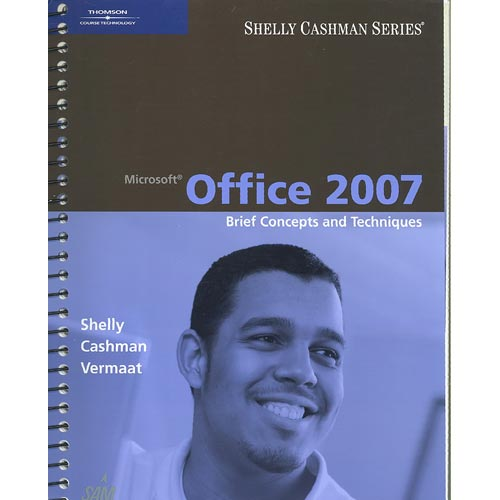 Microsoft Office 2007: Brief Concepts and Techniques