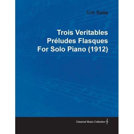 Trois Veritables PR Ludes Flasques by Erik Satie for Solo Piano (1912)