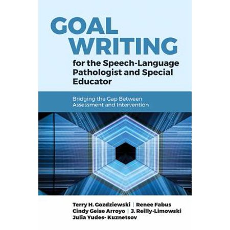 Goal Writing for the Speech-Language Pathologist and Special Educator: Bridging the Gap Between Assessment and